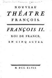 Francois II, roi de France: en cinq actes