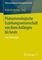 Ph  nomenologische Erziehungswissenschaft von ihren Anf  ngen bis heute PDF