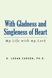 With Gladness and Singleness of Heart: My Life with My Lord