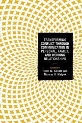 Transforming Conflict Through Communication In Personal Family And Working Relationships Book PDF