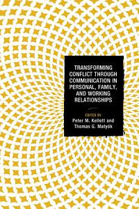 Transforming Conflict through Communication in Personal  Family  and Working Relationships Book
