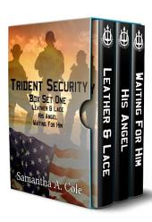 Trident Security Box Set One - Books 1-3: Leather & Lace; His Angel, Waiting For Him.