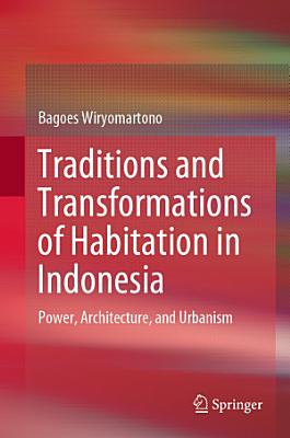 Traditions and Transformations of Habitation in Indonesia
