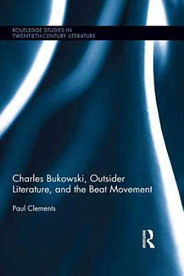 Charles Bukowski  Outsider Literature  and the Beat Movement PDF