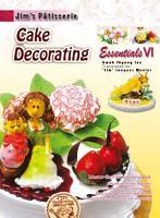 Jim s Patisserie Essentials VI  Cake Decorating PDF