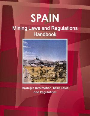 Spain Mining Laws and Regulations Handbook   Strategic Information  Basic Laws and Regulations
