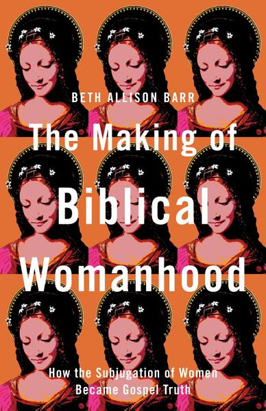 Download The Making of Biblical Womanhood Book