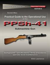Practical Guide to the Operational Use of the PPSh-41 Submachine Gun