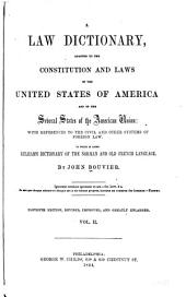 A Law Dictionary: Adapted to the Constitution and Laws of the United States of America, and of the Several States of the American Union : with References to the Civil and Other Systems of Foreign Law : to which is Added Kelham's Dictionary of the Norman and Old French Lanuage, Volume 2