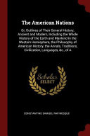 The American Nations  Or  Outlines of Their General History  Ancient and Modern  Including the Whole History of the Earth and Mankind in the PDF