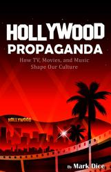 Hollywood Propaganda How Tv Movies And Music Shape Our Culture Book PDF