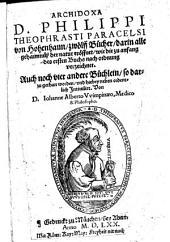 Archidoxa D. Philippi Theophrasti Paracelsi von Hohenhaim, zwölff Bücher, darin alle gehaimnüß der natur eröffnet, wie die zu anfang des ersten Buchs nach ordnung verzeichnet. Auch noch vier andere Büchlein, so darzu gethan worden, vnd hiebey neben ordentlich Intitulirt