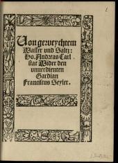 Von geweychtem Wasser vnd Saltz: Do. Andreas Carlstat Wider den vnuerdienten Gardian Franciscus Seyler