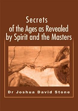 Secrets of the Ages as Revealed by Spirit and the Masters PDF