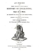 An Inquiry Into the Origin and Early History of Engraving, Upon Copper and in Wood: With an Account of Engravers and Their Works, from the Invention of Chalcographyby Maso Finiguerra, to the Time of Marc' Antonio Raimondi, Volume 2