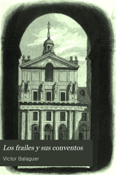 Los frailes y sus conventos: su historia, su descripción, sus tradiciones, sus costumbres, su importancia