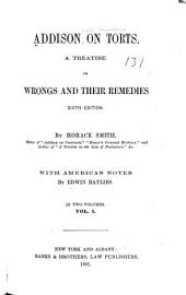 Addison on Torts: A Treatise on Wrongs and Their Remedies, Volume 1