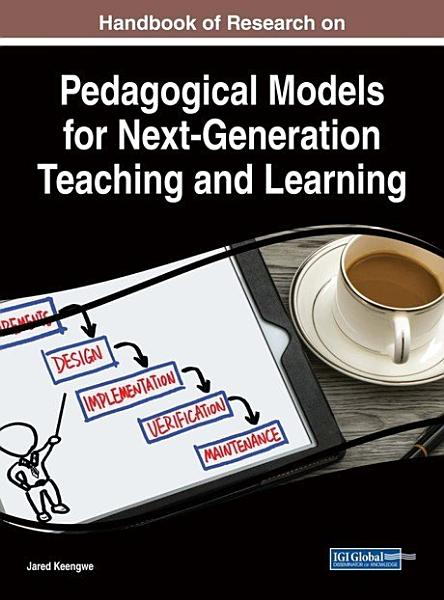 Handbook of Research on Pedagogical Models for Next Generation Teaching and Learning