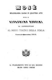 Mosè: Melodramma sacro in 4 atti. Musica di Gioachino Rossini. [Textverf.: Andrea Leone Tottola]. Da rappresentarsi al Regio Teatro della Scala Carnevale-Quaresima 1868 - 69