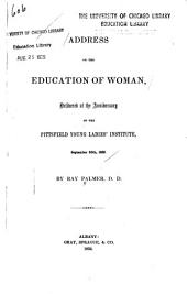 Address on the Education of Woman: Delivered at the Anniversary of the Pittsfield Young Ladies' Institute, September 30th, 1852