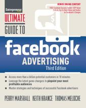 Ultimate Guide to Facebook Advertising: How to Access 1 Billion Potential Customers in 10 Minutes, Edition 3