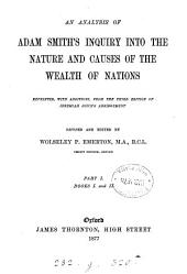 An analysis of Adam Smiths' Inquiry into the nature and causes of the wealth of nations, repr., with additions, from the 3rd ed. of J. Joyce's abridgement, revised and ed. by W.P. Emerton: Volume 1
