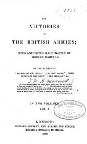 The Victories of the British Armies: With Anecdotes Illustrative of Modern Warfare, Volume 1