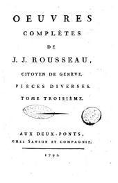 Oeuvres complètes de J. J. Rousseau, citoyen de Genève. Tome premier [-trente-troisième]: Pièces diverses. Tome troisième, Volume27