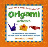 Origami Activities: Create secret boxes, good-luck animals, and paper charms with the Japanese art of origami: Origami Book with 15 Projects