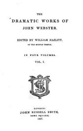 The Dramatic Works of John Webster: Volume 1