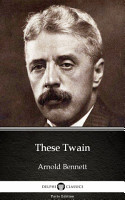 These Twain by Arnold Bennett   Delphi Classics  Illustrated  PDF