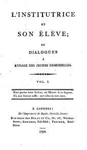 L'institutrice et son élève: ou dialogues à l'usage des jeunes demoiselles, Volume1
