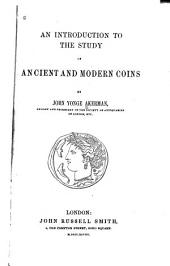 An Introduction to the Study of Ancient and Modern Coins