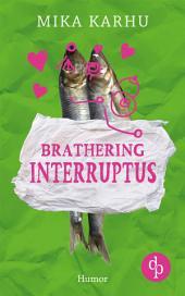 Brathering Interruptus: Über den alltäglichen Wahnsinn, Zwischenmenschliches, die Ungereimtheiten des Lebens und Brathering natürlich (Lad Lit, Humor, Liebe)
