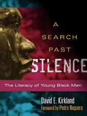 A Search Past Silence: The Literacy of Young Black Men