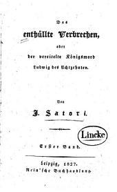 Das enthüllte Verbrechen: oder, der vereitelte Königsmord Ludwig des Achtzehnten, Band 1