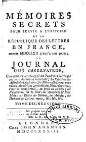 Mémoires secrets pour servir à l'histoire de la république des lettres en France, depuis MDCCLXII jusqu'à nos jours: ou, Journal d'un observateur, Volume19