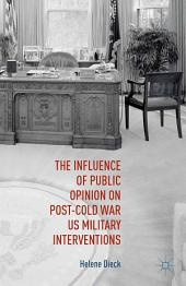 The Influence of Public Opinion on Post-Cold War U.S. Military Interventions
