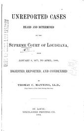 Unreported Cases Heard and Determined by the Supreme Court of Louisiana, from January 8, 1877, to April, 1880: Digested, Reported, and Condensed