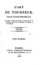 L'Art Du Tourneur. Par M. Paulin Desormeux. Avec figures dessinees par l'Auteur, et gravees par N. L. Rousseau, graveur de la Chambre des Deputes, et Th. Susemilh: Volume1