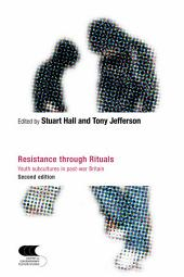 Resistance Through Rituals: Youth Subcultures in Post-War Britain, Edition 2
