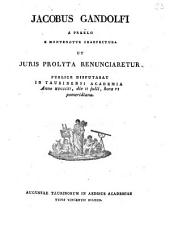 Jacobus Gandolfi a Praëlo e Montenotte praefectura ut juris prolyta renunciaretur publice disputabat in Taurinensi Academia anno 1811., die 2. julii, hora 6. pomeridiana: Issue 4