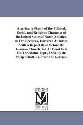 America: A Sketch of the Political, Social, and Religious Character of the United States of North America, in Two Lectures, Delivered at Berlin, with a Report Read Before the German Church Diet at Frankfort-on-the-Maine, Sept., 1854
