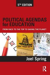 Political Agendas for Education: From Race to the Top to Saving the Planet, Edition 5
