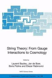 String Theory: From Gauge Interactions to Cosmology: Proceedings of the NATO Advanced Study Institute on String Theory: From Gauge Interactions to Cosmology, Cargèse, France, from 7 to 19 June 2004