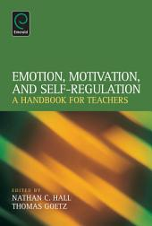 Emotion, Motivation, and Self-Regulation: A Handbook for Teachers
