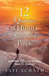 12 Qualities of Highly Successful People: And How You Can Develop These 12 Qualities
