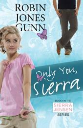 Only You, Sierra: Book 1 in the Sierra Jensen Series