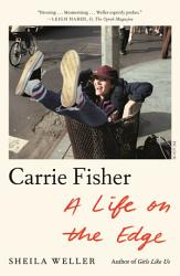 Carrie Fisher A Life On The Edge Book PDF
