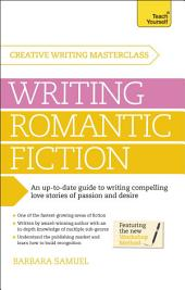 Masterclass: Writing Romantic Fiction: A modern guide to writing compelling love stories of passion and desire